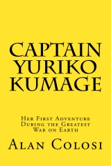 CAPTAIN YURIKO KUMAGE (First Edition): Her First Adventure During the Greatest War on Earth