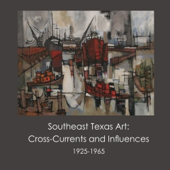Southeast Texas Art: Cross-Currents and Influences, 1925-1965