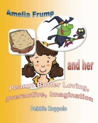 Amelia Frump & Her Peanut Butter Loving Overactive Imagination