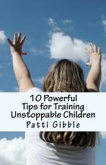 10 Powerful Tips for Training Unstoppable Children