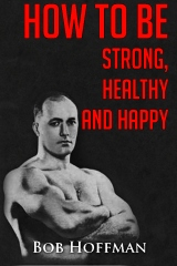How to be Strong, Healthy and Happy