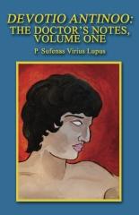 Devotio Antinoo:  The Doctor's Notes, Volume One