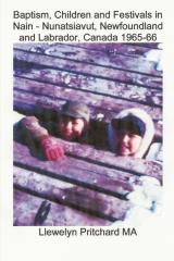 Baptism, Children and Festivals in Nain - Nunatsiavut, Newfoundland and Labrador, Canada 1965-66