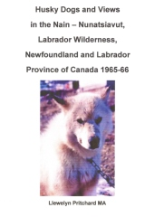 Husky dogs and Views in the Nain – Nunatsiavut, Labrador Wilderness, Newfoundland and Labrador Province of Canada 1965-66