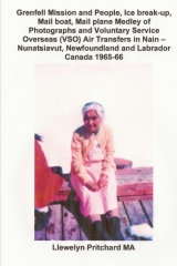 Grenfell Mission and People, Ice break-up, Mail boat, Mail plane, Medley of Photographs and Voluntary Service Overseas (VSO) Air Transfers in Nain – Nunatsiavut, Newfoundland and Labrador, Canada 1965-66