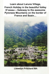 Learn about Laruns Village, French Holiday in the beautiful Valley D'ossau - Gateway to the awesome Pyrenees Mountains on the border of France and Spain…