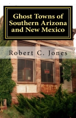 Ghost Towns of Southern Arizona and New Mexico