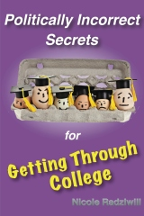 Politically Incorrect Secrets for Getting Through College