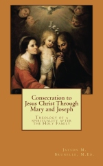 Consecration to Jesus Christ, through Mary and Joseph