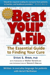 Beat Your A-Fib: The Essential Guide to Finding Your Cure