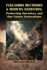 Fukushima Meltdown & Modern Radiation: Protecting Ourselves and Our Future Generations