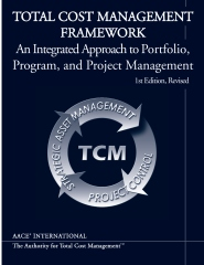 Total Cost Management Framework, An Integrated Approach to Portfolio, Program, and Project Management