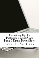 Formatting Tips for Publishing a CreateSpace Book & Kindle Direct eBook