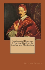 Fundamental Descartes:  A Practical Guide to the Method and Meditations