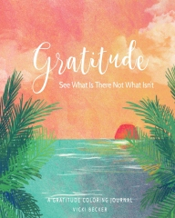Gratitude See What Is There Not What Isn?t