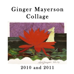 Ginger Mayerson Collage 2010 and 2011