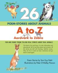 26 POEM-STORIES ABOUT ANIMALS, A to Z, Aardvark to Zebra