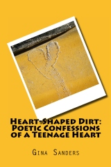 Heart-Shaped Dirt: Poetic Confessions of a Teenage Heart