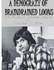 A Democrazy of Braindrained Loons: The Films of Michael Legge