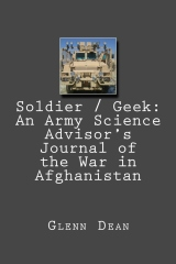 Soldier / Geek: An Army Science Advisor's Journal of the War in Afghanistan