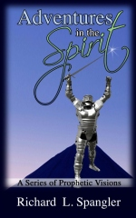 ADVENTURES IN THE SPIRIT A Series of Prophetic Visions