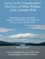 Letters to the Granddaughter - The Story of Dillon Wallace of the Labrador Wild
