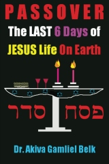 PASSOVER, The LAST SIX DAYS Of Jesus Life On Earth