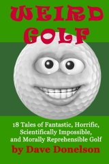 Weird Golf: 18 tales of fantastic, horrific, scientifically impossible, and morally reprehensible golf