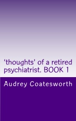 'thoughts' of a retired psychiatrist. BOOK 1
