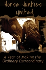 Horse Junkies United - A Year of Making the Ordinary Extraordinary