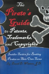 The Pirate's Guide to Patents, Trademarks, and Copyrights