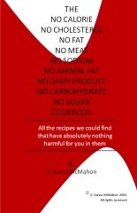 The No Calorie, No Cholesterol, No Fat, No Meat, No Sodium, No Animal Fat, No Dairy Product, No Carbohydrate, No Sugar Cookbook