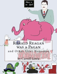 Ronald Reagan was a Pagan and Other Utter Nonsense