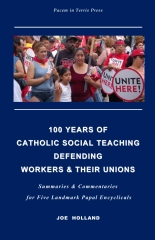 100 Years of Catholic Social Teaching Defending Workers & their Unions