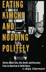 Eating Kimchi and Nodding Politely