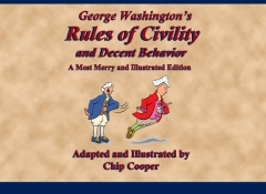 George Washington's Rules of Civility and Decent Behavior - A Most Merry and Illustrated Edition