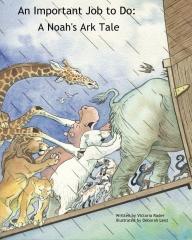 An Important Job to Do: A Noah's Ark Tale