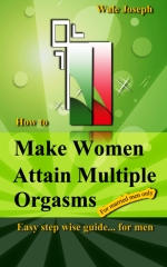 How to Make Women Attain Multiple Orgasms Easy step wise guide... for men