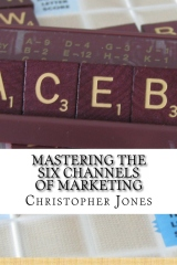 Mastering the Six Channels of Marketing