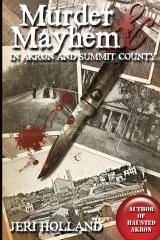 Murder & Mayhem of Akron and Summit County