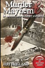 Murder & Mayhem of Akron and Summit County