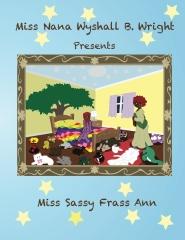 Miss Nana Wyshall B. Wright  Presents Miss Sassy Frass Ann