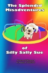 The Splendid Misadventures of Silly Sally Sue