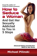 How to Seduce a Woman and Get Her Sexually Addicted to You in 5 Steps