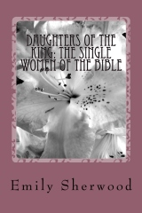 Daughters of the King: The Single Women of the Bible