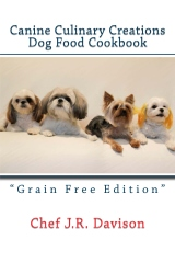 "Canine Culinary Creations ""GRAIN FREE EDITION"" Dog Food Cookbook"