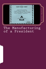 The Manufacturing of a President
