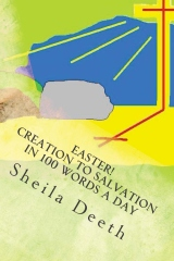 Easter! Creation to Salvation in 100 words a day