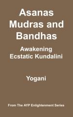 Asanas, Mudras & Bandhas - Awakening Ecstatic Kundalini