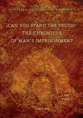 Can You Stand The Truth? The Chronicle of Man's Imprisonment